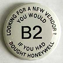 Multics button: Looking for a new vendor? You would B2 if you had bought Honeywell